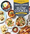 Fresh Flavours for the Slow Cooker Reinvent the Slow-Cooked Meal; 77 Mouthwatering Recipes