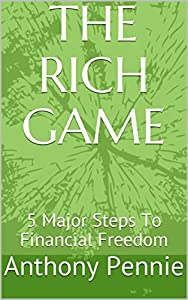 The Rich Game: 5 Major Steps To Financial Freedom