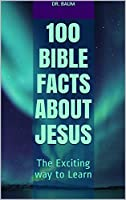 100 Bible Facts About Jesus