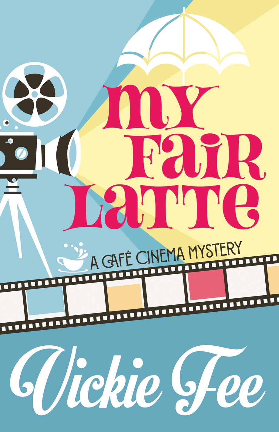 My Fair Latte (Cafe Cinema Mystery Series, #1)