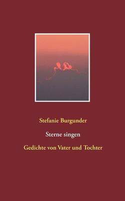 Sterne Singen Gedichte Von Vater Und Tochter By Stefanie