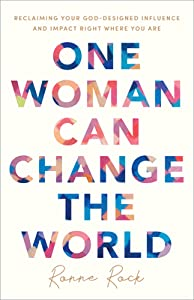 One Woman Can Change the World: Reclaiming Your God-Designed Influence and Impact Right Where You Are