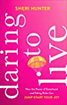 Daring to Live by Sheri Hunter