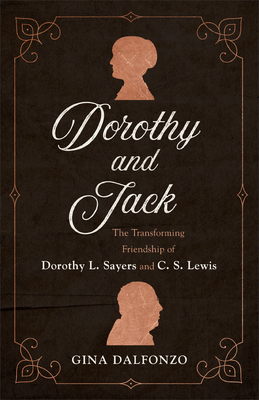 Dorothy and Jack: The Transforming Friendship of Dorothy L. Sayers and C. S. Lewis