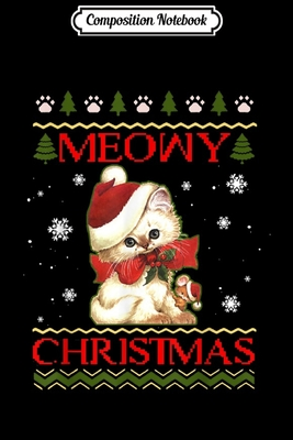 Composition Notebook: Meowy Christmas Cat Christmas Ugly