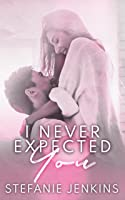 I Never Expected You (I Never, #2)