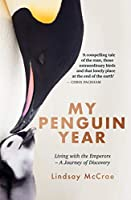 My Penguin Year: Living with the Emperors - A Journey of Discovery