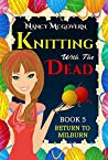 Knitting With The Dead: A Culinary Cozy Mystery With A Delicious Recipe (Return To Milburn Book 5)