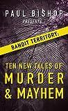 Paul Bishop Presents... Bandit Territory: Ten New Tales of Murder & Mayhem