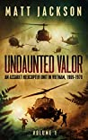 Undaunted Valor: An Assault Helicopter Unit in Vietnam (Undaunted Valor #1)