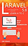 Laravel 5.8 Learn A to Z | Best PHP Framework: The Best Books For Student And Web Developer