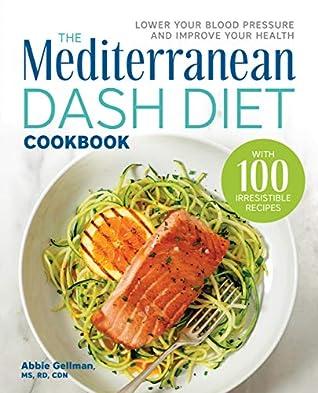 The Mediterranean DASH Diet Cookbook: Lower Your Blood Pressure and Improve Your Health