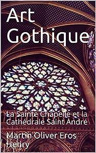 Art Gothique: La Sainte Chapelle et la Cathédrale Saint André