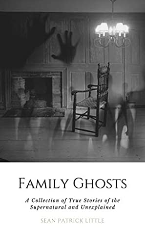Family Ghosts: A Collection of True Stories of the Supernatural and Unexplained