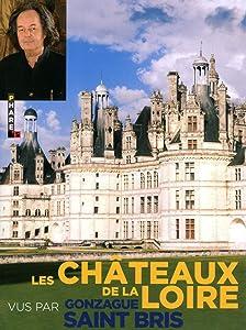 Les châteaux de la Loire vus par Gonzague Saint Bris