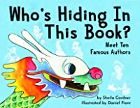 Who's Hiding in This Book? Meet Ten Famous Authors