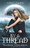 By A Thread: Book 1 of The Trueborn Heirs Series