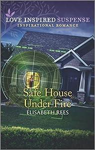 Safe House Under Fire (Love Inspired Suspense Book 2)