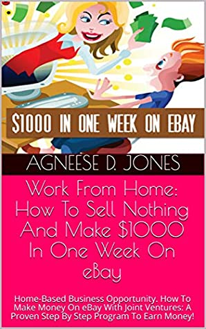 Work From Home: How To Sell Nothing And Make $1000 In One Week On eBay: Home-Based Business Opportunity. How To Make Money On eBay With Joint Ventures: ... Freedom, Budget, Debt Free, Money)