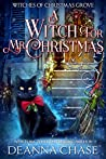 A Witch For Mr. Christmas (Witches of Christmas Grove, #2)