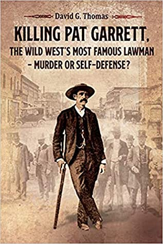 Killing Pat Garrett, The Wild West's Most Famous Lawman - Mur... by David G. Thomas
