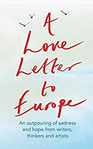 A Love Letter to Europe: An outpouring of sadness and hope – Mary Beard, Shami Chakrabati, Sebastian Faulks, Neil Gaiman, Ruth Jones, J.K. Rowling, Sandi Toksvig and others
