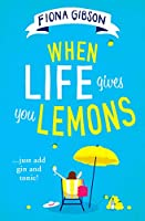 When Life Gives You Lemons: The hilarious romantic comedy