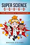 Super Science Squad: The Dragon's Toothache: An adventure story where science is used to help save the day! (Book 3 in the Super Science Squad series)