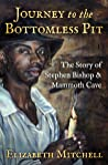Journey to the Bottomless Pit: The Story of Stephen Bishop & Mammoth Cave