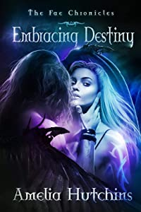Embracing Destiny (The Fae Chronicles #6)