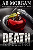 Death by Indulgence: Second Chance Investigations - Book One
