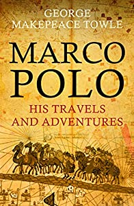 Marco Polo: His Travels and Adventures