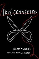 [Dis]Connected: Poems & Stories of Connection and Otherwise