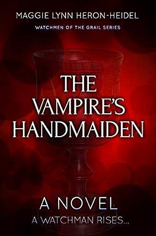 The Vampire's Handmaiden: A Watchman Rises... (Watchmen of the Grail Book 1)
