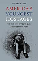 America's Youngest Hostages: The true cost of foster care and who's paying for it