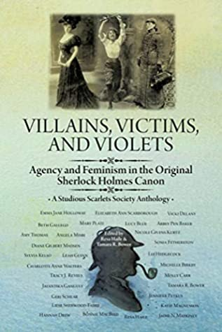 Villains, Victims, and Violets: Agency and Feminism in the Original Sherlock Holmes Canon