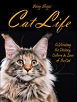 Cat Life: Celebrating the History, Culture & Love of the Cat