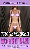 Transformed into a Hot Babe: A Lesbian Gender Swap Romance