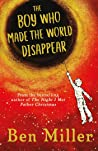 The Boy Who Made the World Disappear by Ben Miller