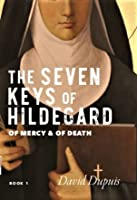Of Mercy & Of Death (The Seven Keys of Hildegard (Book 1)