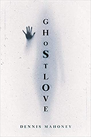 Ghostlove by Dennis A Mahoney