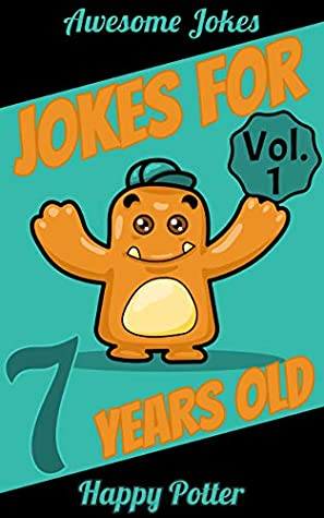 Jokes For 7 Year Olds Vol 1 100 Jokes For Kids Riddle Book For Smart Kids Ages 6 8 Awesome By Happy Potter