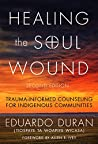 Healing the Soul Wound: Trauma-Informed Counseling for Indigenous Communities