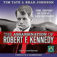 The Assassination of Robert F. Kennedy: Crime, Conspiracy and Cover-Up (A New Investigation)