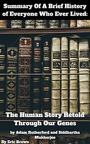 Summary Of A Brief History of Everyone Who Ever Lived: The Stories in Our Genes by Adam Rutherford
