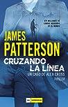 Cruzando la línea by James Patterson
