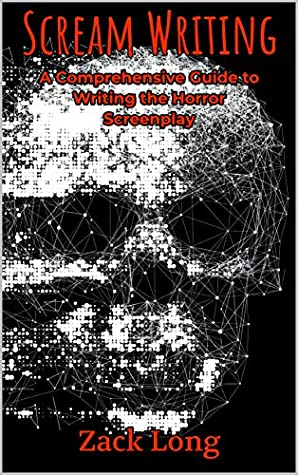 Scream Writing: A Comprehensive Guide to Writing the Horror Screenplay