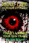 Horror: REAL-LIFE HORROR STORIES THAT'LL MAKE YOUR SKIN CRAWL: horror short stories, mystery and thrillers fiction collection books,paranormal and ghosts stories