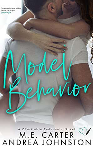 Model Behavior: A Romantic Comedy (Charitable Endeavors, #3)