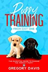 Puppy Training From Day One: The Essential Guide to Raising the Perfect Puppy